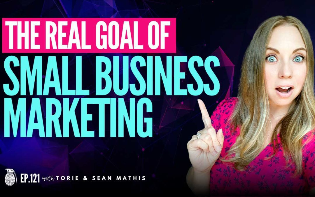 Ep. 121 The Real Reason You Market Your Business